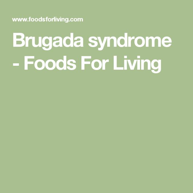 Brugada syndrome - Foods For Living