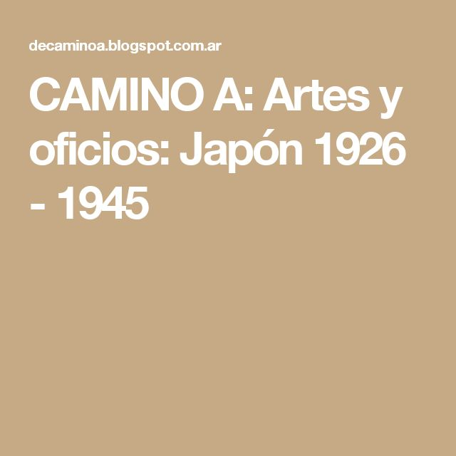 CAMINO A: Artes y oficios: Japón 1926 - 1945