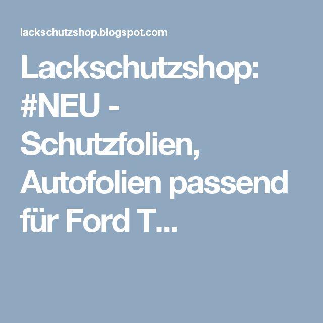 Lackschutzshop: #NEU - Schutzfolien, Autofolien passend für Ford T...