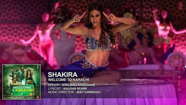 Shakira Song Lyrics from Welcome To Karachi latest item no sung by Shalmali Kholgade featuring Arshad Warsi, Jackky Bhagnani & Lauren Gottlieb.