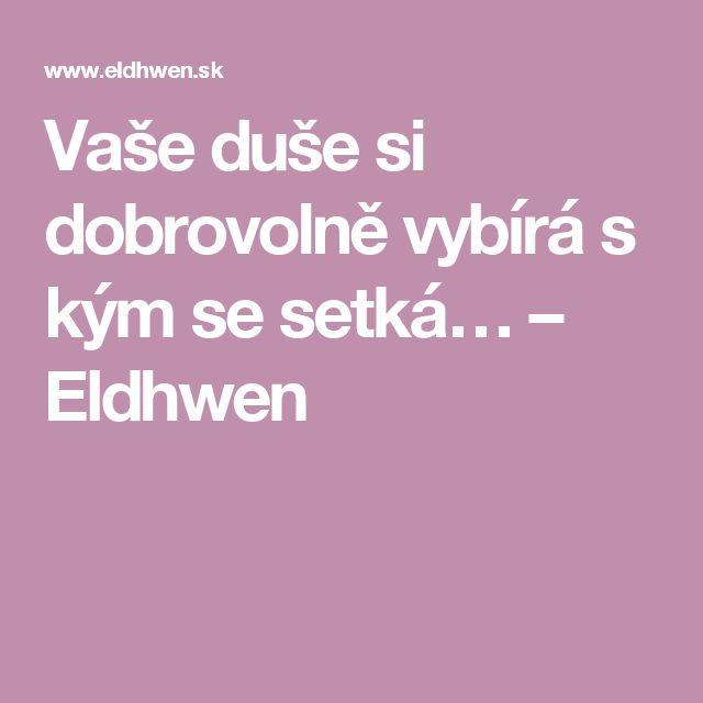 Vaše duše si dobrovolně vybírá s kým se setká… – Eldhwen