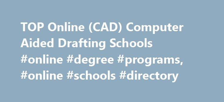 TOP Online (CAD) Computer Aided Drafting Schools #online #degree #programs, #online #schools #directory http://miami.nef2.com/top-online-cad-computer-aided-drafting-schools-online-degree-programs-online-schools-directory/  # TOP Online (CAD) Computer Aided Drafting Schools | Accredited Online computer aided drafting programs can train you to become a technical expert that plans, designs, and implements a variety of designs. With an accredited degree in computer aided drafting you can…