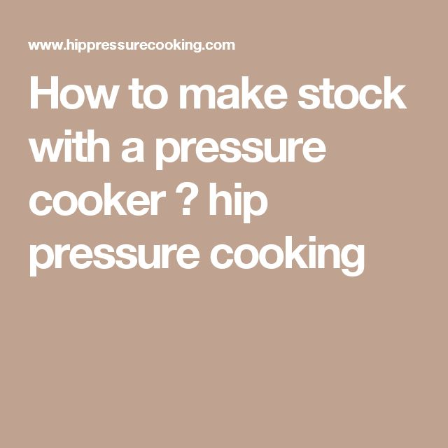 How to make stock with a pressure cooker ⋆ hip pressure cooking