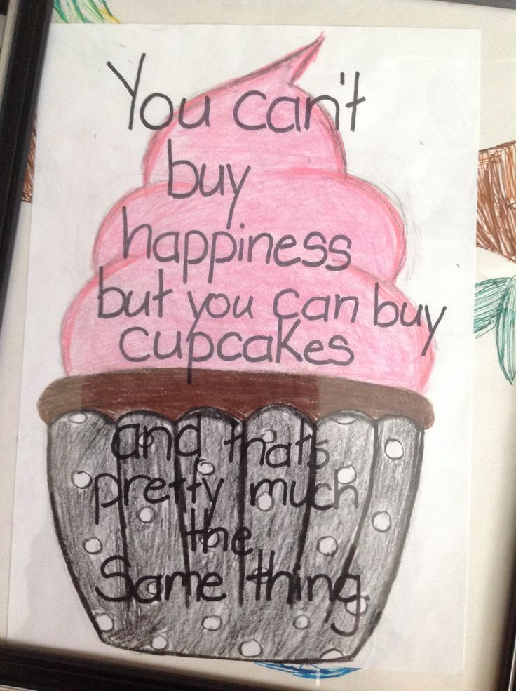Cupcakes are pretty easy to draw so i decided to write a cute quote i came up with on it too!!!!!