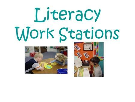 Literacy Work Stations. What is a Literacy Work Station? A literacy workstation is an area within the classroom where students work alone or interact.