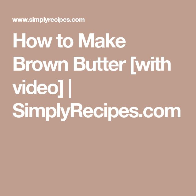 How to Make Brown Butter [with video]   SimplyRecipes.com