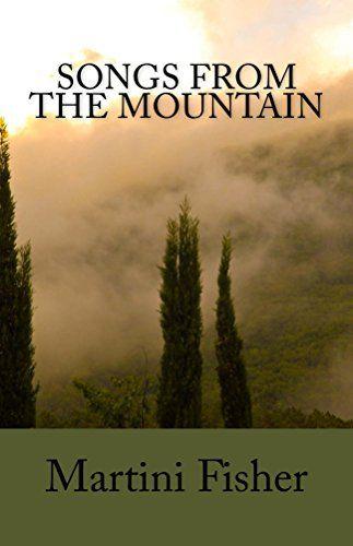 Songs from the Mountain by Martini Fisher http://www.amazon.com/dp/B00YRFLJJA/ref=cm_sw_r_pi_dp_xdaSwb1HCJMMT