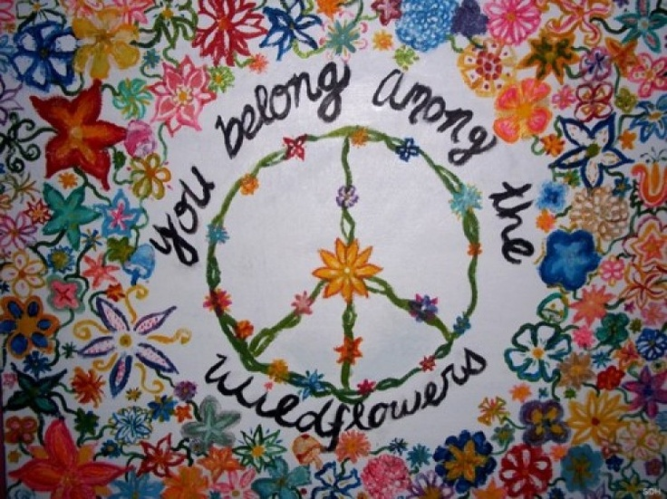 You belong among the wildflowers. Peace. FRee SPiRiT GiRL