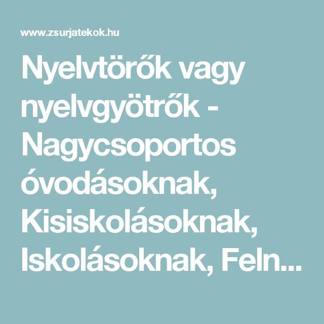 Nyelvtörők vagy nyelvgyötrők - Nagycsoportos óvodásoknak, Kisiskolásoknak, Iskolásoknak, Felnőtteknek - Ügyességi játék, Vicces játék - Szobai játék - Zsúrjáték - Zsúrjátékok.hu