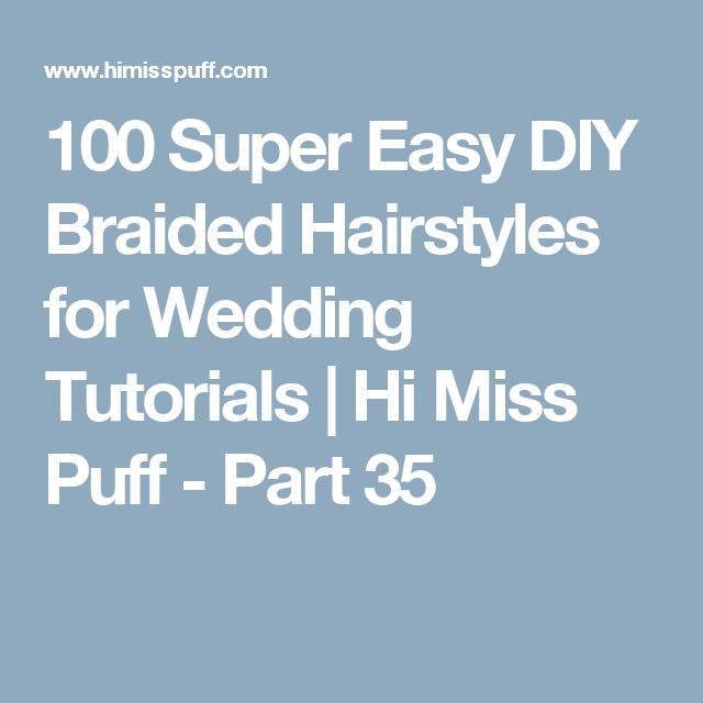 100 Super Easy DIY Braided Hairstyles for Wedding Tutorials | Hi Miss Puff - Part 35