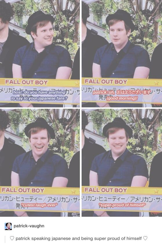 I'm about to cry he's so adorable asdfghjkl I can't do this anymore this band has taken over my life entirely I can't even introduce myself to someone without asking them if they like Fall Out Boy and if they don't even know what FOB is I ask about MCR and P!ATD and if they still don't know I call them a peasant or uncultured swine and walk away... I HAVE ISSUES OK?!