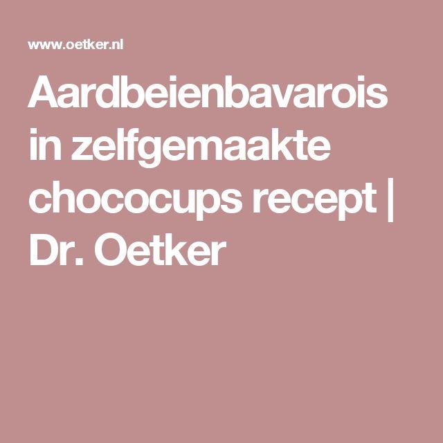 Aardbeienbavarois in zelfgemaakte chococups recept | Dr. Oetker