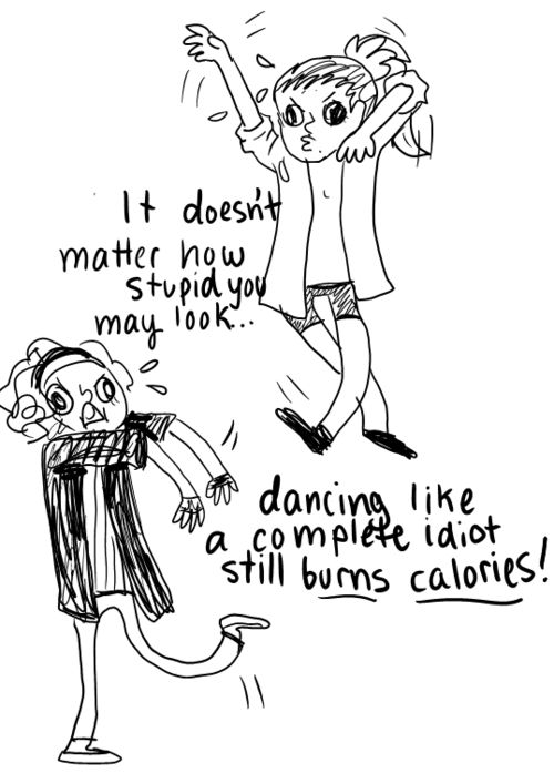 Even dancing like an idiot still burns calories!