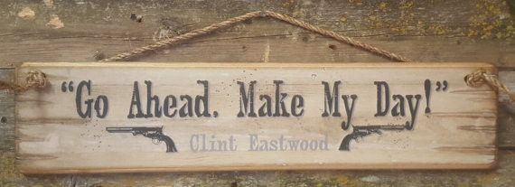 Wall Sign Movie Quote: Clint Eastwood. Go Ahead Make My Day