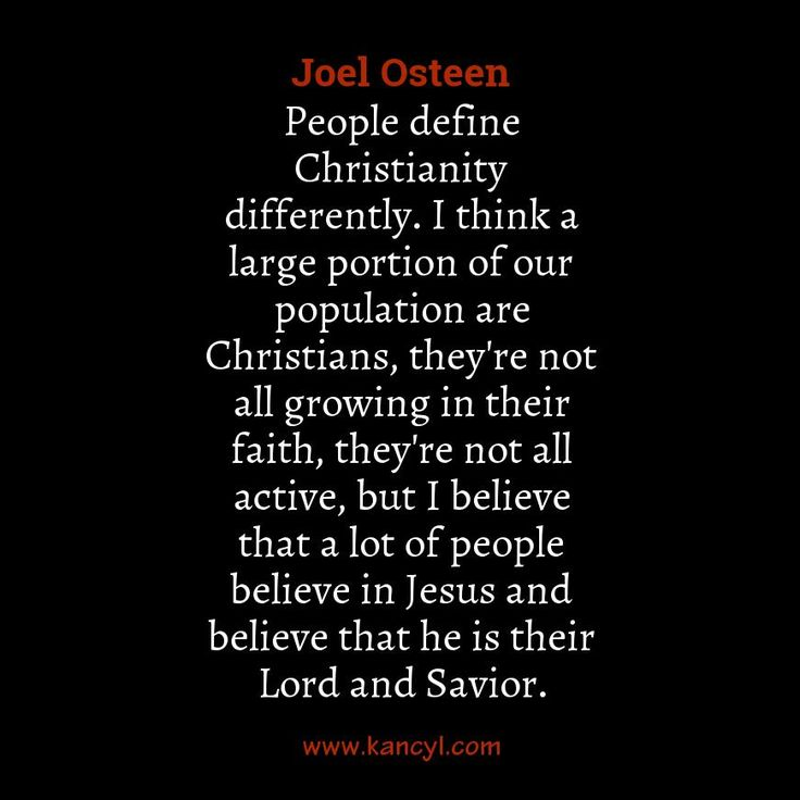 """""""People define Christianity differently. I think a large portion of our population are Christians, they're not all growing in their faith, they're not all active, but I believe that a lot of people believe in Jesus and believe that he is their Lord and Savior."""", Joel Osteen"""