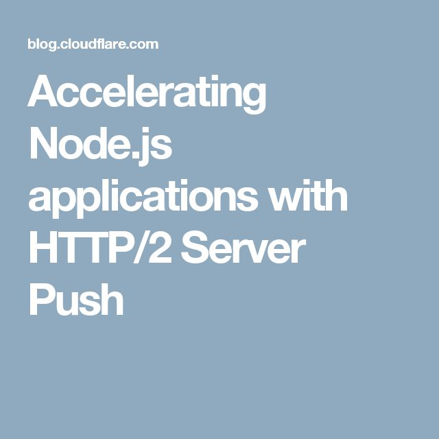 Accelerating Node.js applications with HTTP/2 Server Push
