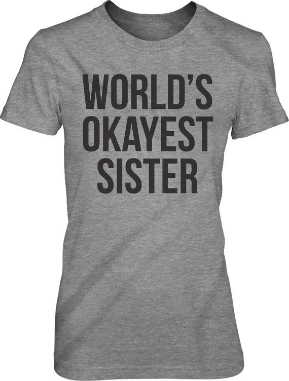 World's Okayest Sister t shirt funny sisters by CrazyDogTshirts, $14.99 @Sheri | Pork Cracklins | Pork Cracklins Billings Ha!