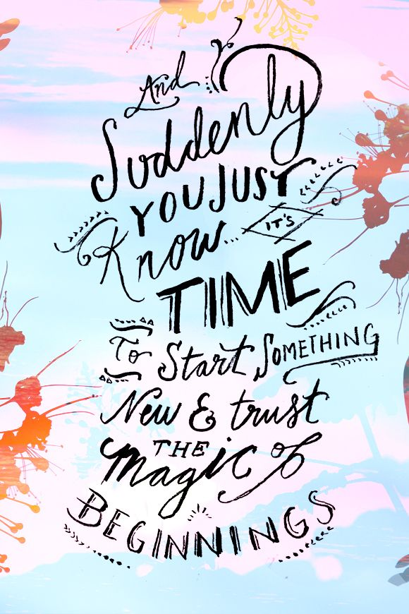 QOTD: And suddenly, you just know it's time to start something new & trust the magic of beginnings. (via Free People) #thesydneyproject
