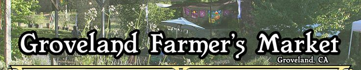 Groveland Farmers' Market - Groveland, CA- 8-1 pm on Saturday.........might be a fun place to stop on the way out of town