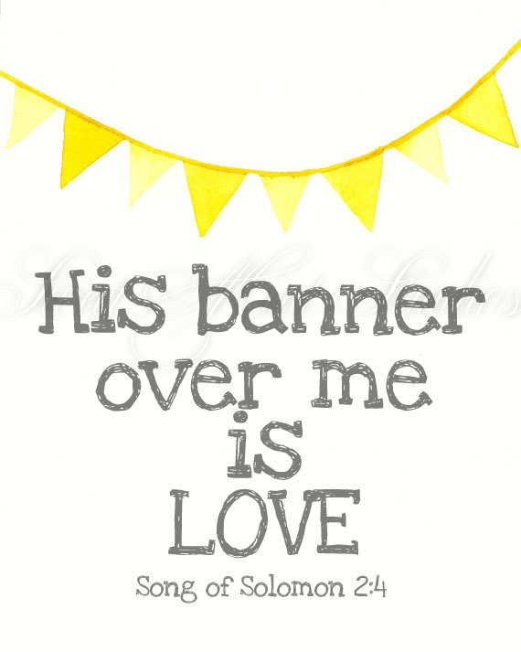 His banner over me is love. Song of Solomon 2:4