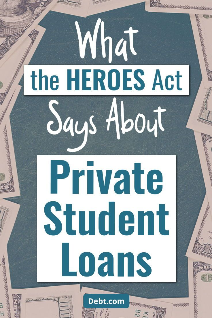What The Heroes Act Says About Private Student Loans In 2020 Student Loans Private Student Loan Student Loan Debt