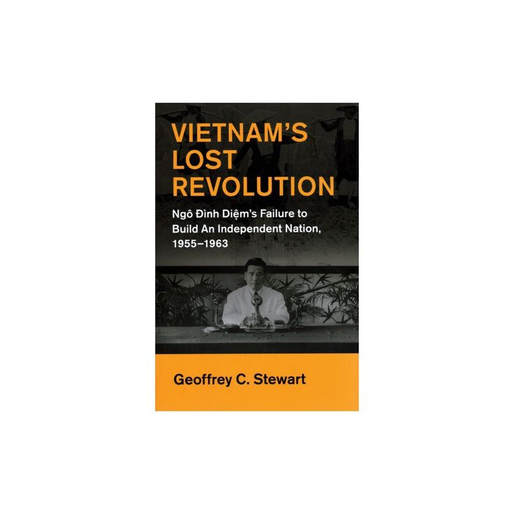 Vietnam's Lost Revolution : Ngo Dinh Diem's Failure to Build an Independent Nation 1955-1963 (Hardcover)