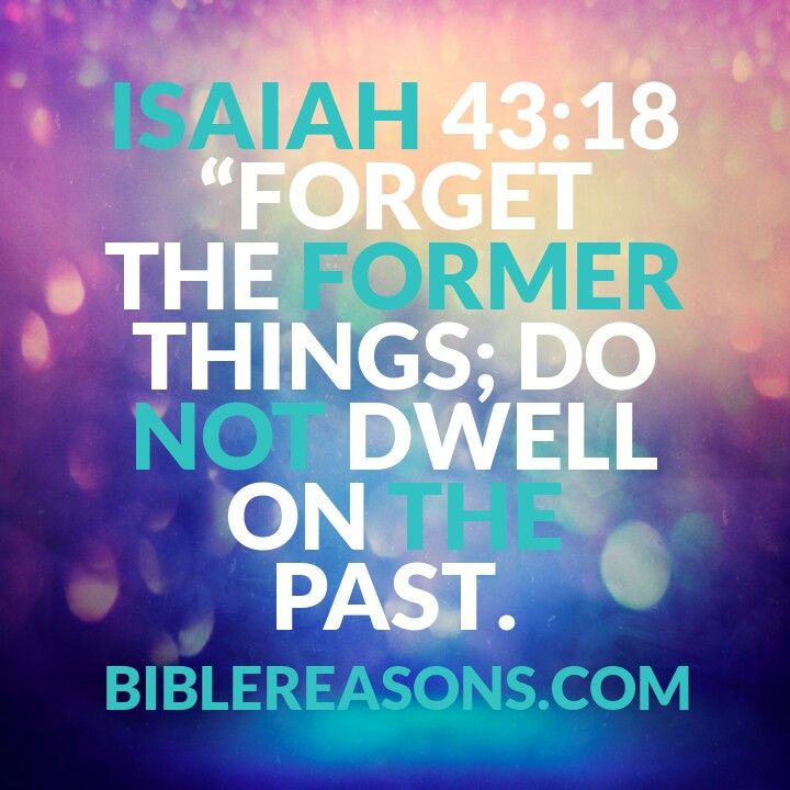 21 Bible Verses To Help You Move On From The Past! Isaiah 43:18 Forget The Former Things! Click Here To Read!