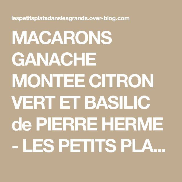 MACARONS GANACHE MONTEE CITRON VERT ET BASILIC de PIERRE HERME - LES PETITS PLATS DANS LES GRANDS