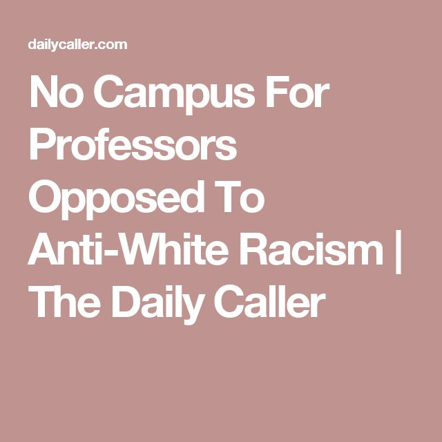 No Campus For Professors Opposed To Anti-White Racism | The Daily Caller