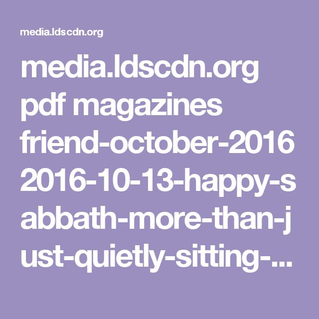 media.ldscdn.org pdf magazines friend-october-2016 2016-10-13-happy-sabbath-more-than-just-quietly-sitting-eng.pdf