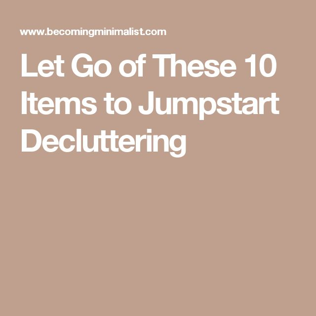 Let Go of These 10 Items to Jumpstart Decluttering