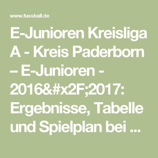E-Junioren Kreisliga A - Kreis Paderborn – E-Junioren - 2016/2017: Ergebnisse, Tabelle und Spielplan bei FUSSBALL.DE