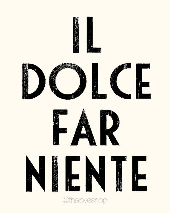 Il Dolce Far Niente is a stunningly beautiful Italian saying meaning The sweetness of doing nothing as featured in the huge hit Eat, Pray, Love movie.