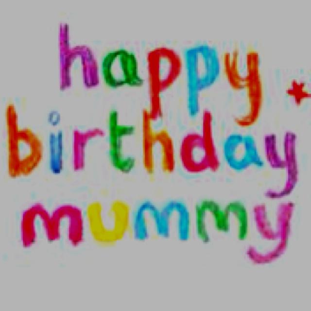Happy birthday to Mummy :)