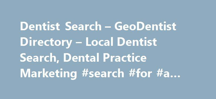 Dentist Search – GeoDentist Directory – Local Dentist Search, Dental Practice Marketing #search #for #a #dentist http://dental.remmont.com/dentist-search-geodentist-directory-local-dentist-search-dental-practice-marketing-search-for-a-dentist-2/  #search for a dentist # About GeoDentist Finding a dental professional in your neighborhood is easy at GeoDentist Dentist Directory. To search for a local dentist or local dental practice simply click through any of the categories above, use the…