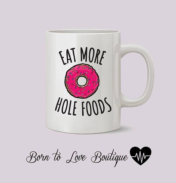 Eat More Hole Foods  Donut mug perfect gift funny mug cute
