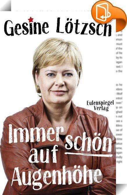 Immer schön auf Augenhöhe    :  Gesine Lötzsch ist die Berliner Powerfrau der Linkspartei. Seit 2002 sitzt sie im Bundestag und hat als Stellvertretende Fraktionsvorsitzende manche Schlacht geschlagen. Ob im Kampf gegen Schikanen bei der Raumvergabe oder bei der Erfüllung von Wahlkampfversprechen - Gesine Lötzsch hat sich ihren politischen Schneid bis heute erhalten. Für wen der Osten Deutschlands noch immer Ausland ist, wieso jede Zahl im Bundeshaushalt besser frisiert wird als sämtli...