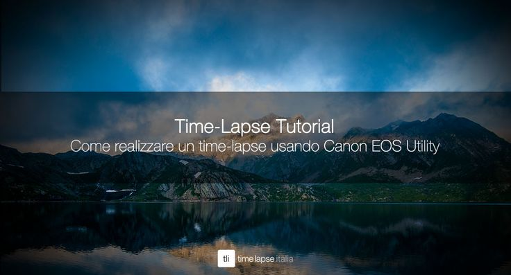 TUTORIAL Come realizzare un #timelapse usando Canon EOS Utility