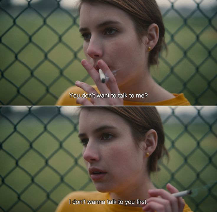 ― Palo Alto (2013) April: You don't want to talk to me? I don't wanna talk to you first.