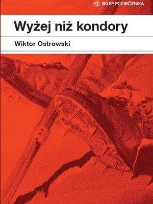 """""""Wyżej niż kondory"""" – Wikotr Ostrowski"""