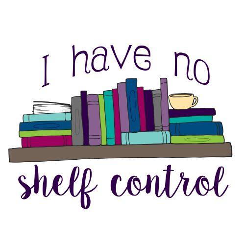 I have no shelf control.