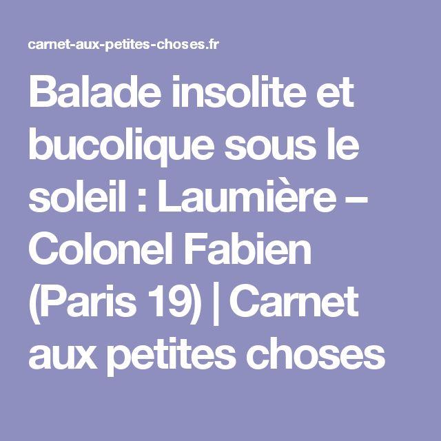 Balade insolite et bucolique sous le soleil : Laumière – Colonel Fabien (Paris 19) | Carnet aux petites choses