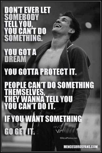 If you want something, go get it BJJ