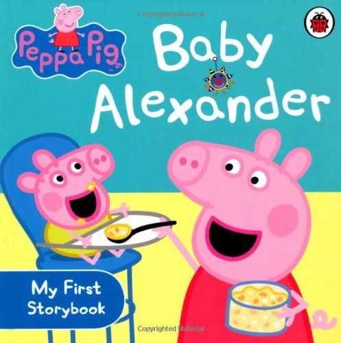Peppa Pig: Baby Alexander (Peppa Pig My First Storybook). And another birthday book. Ideal in a week when out new nephew, baby Cameron, arrived. #300PBs