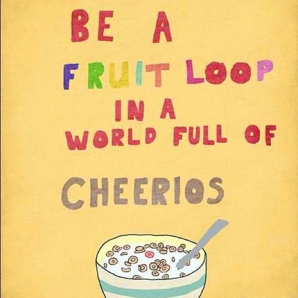 : Froot Loops, Cute Quotes, Funny, Wisdom, Fruit Loops, Smile, Living, Inspiration Quotes, Fruitloop
