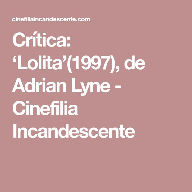 Crítica: 'Lolita'(1997), de Adrian Lyne - Cinefilia Incandescente