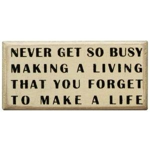 never get so busy...