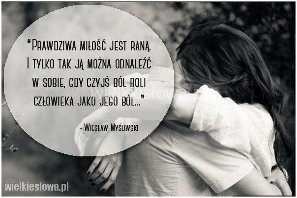 Prawdziwa miłość jest raną... #Myśliwski-Wiesław, #Ból,-cierpienie,-łzy, #Miłość