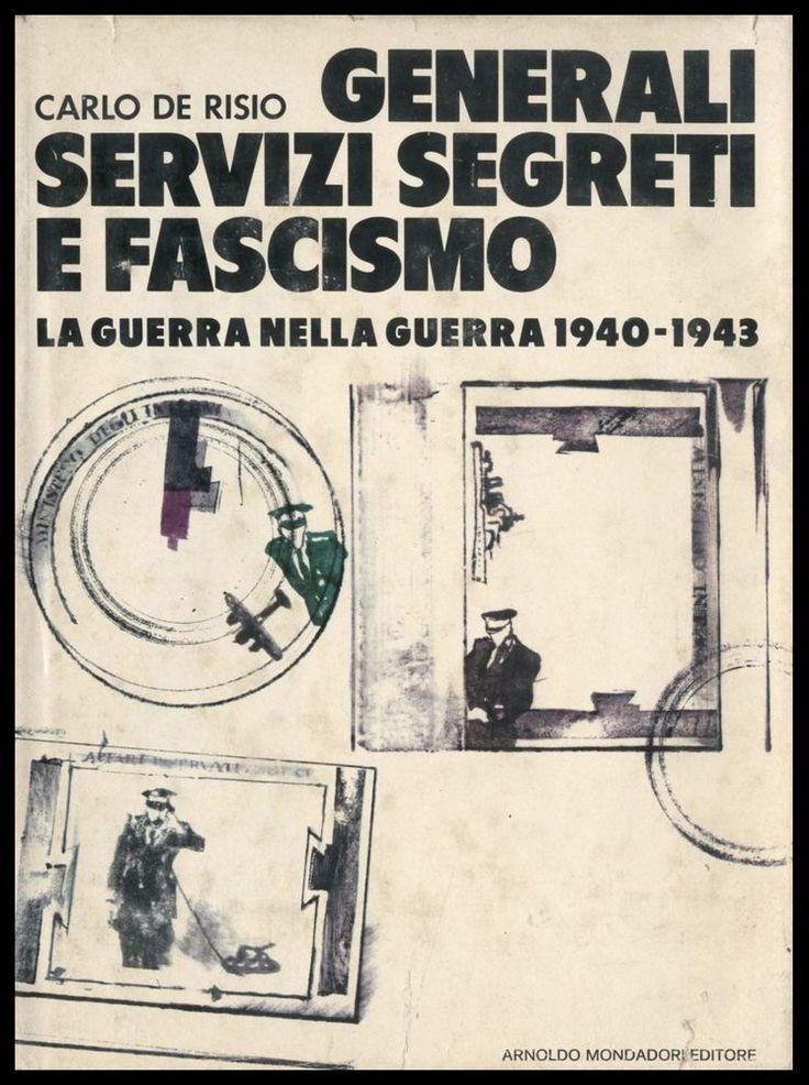 GENERALI SERVIZI SEGRETI E FASCISMO di Carlo De Risio 1^Ed.Mondadori 1978 L838