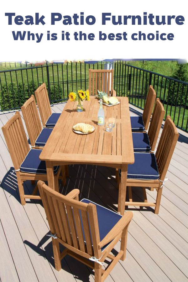 Teak Patio Furniture Why Is It The Best Choice In 2020 Teak Patio Furniture Backyard Patio Furniture Outdoor Covered Patio